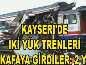 KAYSERİ'DE İKİ YÜK TRENLERİ KAFA KAFAYA GİRDİLER: 2 YARALI