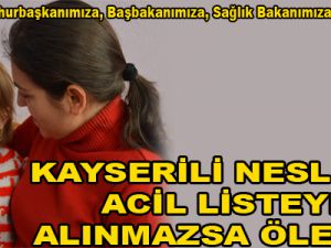 KAYSERİLİ NESLİHAN ACİL LİSTEYE ALINMAZSA ÖLECEK