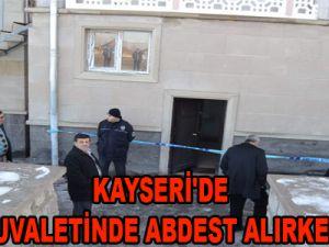KAYSERİ'DE CAMİ TUVALETİNDE ABDEST ALIRKEN ÖLDÜ