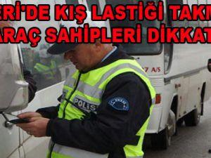 KAYSERİ'DE KIŞ LASTİĞİ TAKMAYAN  ARAÇ SAHİPLERİ DİKKAT 266 ARACA İŞLEM YAPILDI