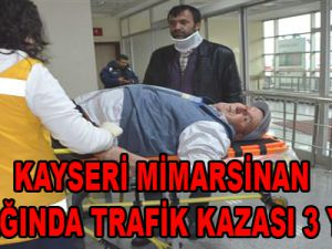 KAYSERİ MİMARSİNAN KAVŞAĞINDA TRAFİK KAZASI 3 YARALI
