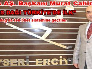 Erciyes AŞ. Başkanı Murat Cahid Cıngı: Uludağ'da Tek Bilet Sistemine Geçtiler