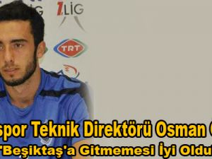 """""""Beşiktaş'a Gitmemesi İyi Oldu"""""""