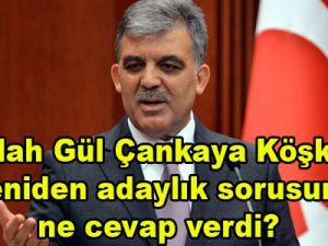 Abdullah Gül Çankaya Köşkü için yeniden adaylık sorusuna  ne cevap verdi?