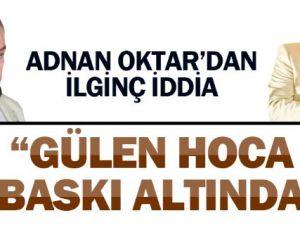 Adnan Hoca'dan, İlginç Fethullah Gülen İddiası
