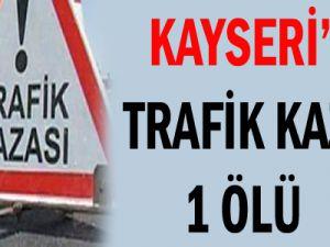 KAYSERİ'DE TRAFİK KAZASI: 1 ÖLÜ
