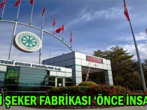 KAYSERİ ŞEKER FABRİKASI, 'ÖNCE İNSAN' DEDİ