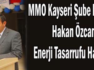 MMO Kayseri Şube Başkanı Hakan Özcan Enerji Tasarrufu Haftası
