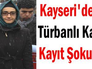 Kayseri'de Türbanlı Kadına Kayıt Şoku