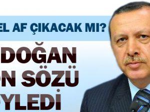 Başbakan Erdoğan Açıkladı: Genel Af Mümkün Değil