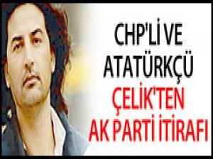 CHP'li ve Atatürkçü Çelik'ten AK Parti İtirafı