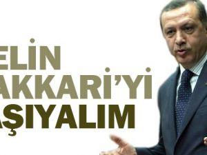 Başbakan Tayyip Erdoğan: Hakkari'yi taşıyalım