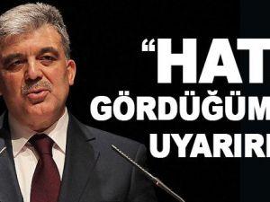 Abdullah Gül 'Hata Gördüğümde Uyarırım'