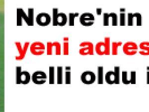Nobre'nin yeni adresi belli oldu iddiası!