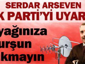 Serdar Arseven: ' Karasal yayın ihalesi ile AK Parti kendi ayağına kurşun sıkmasın'