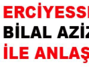 KAYSERİ ERCİYESSPOR BİLAL AZİZ ÖZER İLE ANLAŞTI