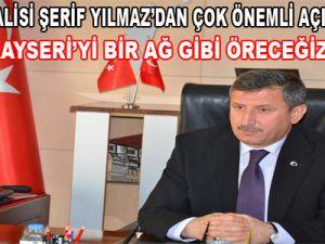"""""""KAYSERİ'Yİ BİR AĞ GİBİ ÖRECEĞİZ"""""""