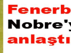 Fenerbahçe Nobre'yle anlaştı