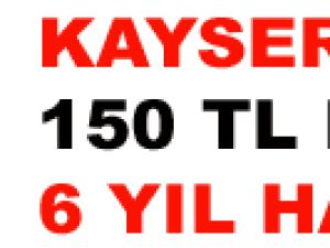 KAYSERİ'DE  150 TL İÇİN 6 YIL HAPİS