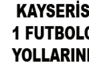 KAYSERİSPOR 1 FUTBOLCUYLA YOLLARINI AYIRDI