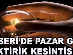 KAYSERİ'DE PAZAR GÜNÜ ELEKTRİK KESİNTİSİ