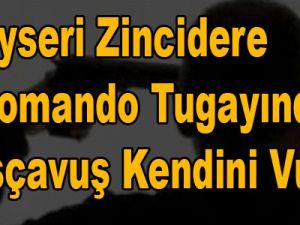 Kayseri Zincidere 1.Komando Tugayında  Başçavuş Kendini Vurdu