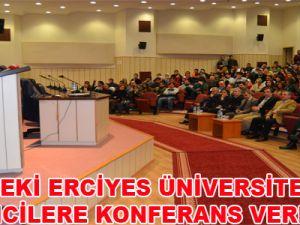 ÖZHASEKİ ERCİYES ÜNİVERSİTESİ'NDE ÖĞRENCİLERE KONFERANS VERDİ