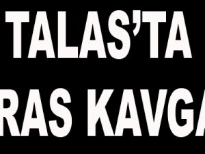 TALAS'TA MİRAS KAVGASI
