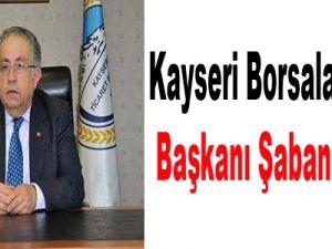 Kayseri Borsalar Birliği Başkanı Şaban Ünlü: