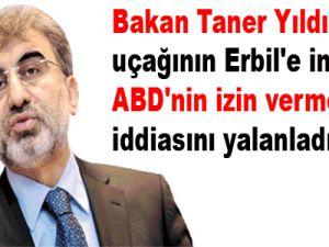 Bakan Taner Yıldız uçağının Erbil'e inmesine ABD'nin izin vermediği iddiasını yalanladı
