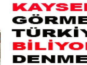 """""""KAYSERİ'Yİ GÖRMEDEN TÜRKİYE'Yİ BİLİYORUM DENMEZ"""""""