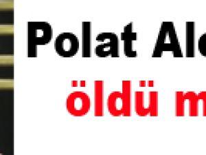 Polat Alemdar öldü mü?