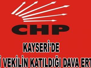 KAYSERİ'DE 6 CHP'Lİ VEKİLİN KATILDIĞI DAVA ERTELENDİ