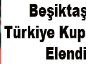 Beşiktaş da Türkiye Kupası'ndan Elendi!..