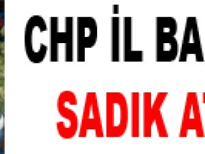 CHP İL BAŞKANI SADIK ATİLA: