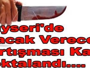 Kayseri'de Alacak Verecek Tartışması Kanlı Noktalandı