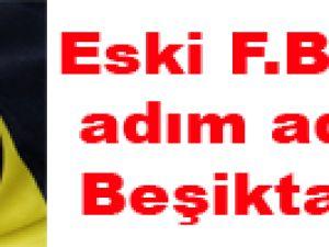 Eski F.Bahçeli adım adım Beşiktaş'a...