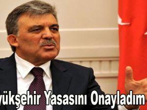 Gül: Büyükşehir Yasasını Onayladım Çünki...