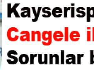 Kayserispor'da Cangele ile ipler koptu