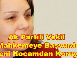 "Ak Partili Vekil Mahkemeye Başvurdu: ""Beni Kocamdan Koruyun"""