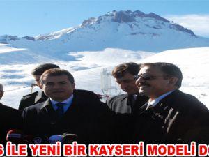 """""""ERCİYES İLE YENİ BİR KAYSERİ MODELİ DOĞUYOR"""""""