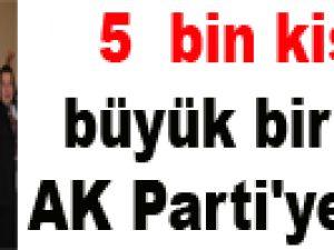 5 bin kişi büyük bir şovla AK Parti'ye katıldı