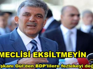 Cumhurbaşkanı Gül'den BDP'lilere fezlekeyi değerlendirdi