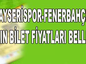KAYSERİSPOR-FENERBAHÇE MAÇININ BİLET FİYATLARI BELLİ OLDU