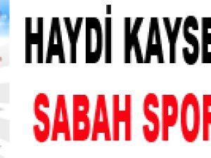 HAYDİ KAYSERİ HALKI SABAH SPOR'A