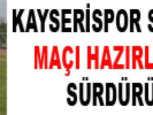 KAYSERİSPOR SİVASSPOR MAÇI HAZIRLIKLARINI SÜRDÜRÜYOR