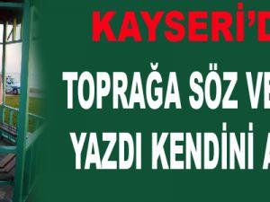 """""""TOPRAĞA SÖZ VERDİM"""" YAZDI, KENDİNİ ASTI"""