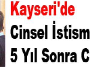 Kayseri'de Cinsel İstismara 5 Yıl Sonra Ceza Yağdı