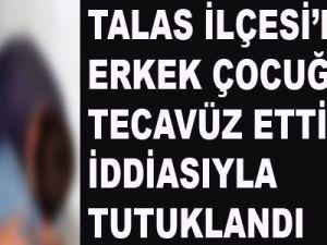 Talas İlçesi'nde Erkek Çocuğuna Tecavüz Ettiği İddiasıyla Tutuklandı