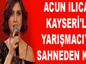 ACUN ILICALI KAYSERİ'Lİ YARIŞMACIYI SAHNEDEN KOVDU